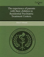 The Experience of Parents with Their Children in Residential Psychiatric Treatment Centers. : Implications for Space Suit Portable Life Support ... - Peter F. Alward