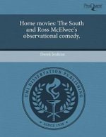 Home Movies : The South and Ross McElwee's Observational Comedy. - Derek Jenkins