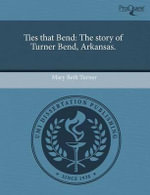 Ties That Bend : The Story of Turner Bend, Arkansas. - Mary Beth Turner