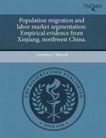 Population Migration and Labor Market Segmentation : Empirical Evidence from Xinjiang, Northwest China. - Anthony J. Howell