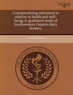 Conceptualizing Retirement in Relation to Health and Well-Being : A Qualitative Study of Southwestern Ontario Dairy Farmers. - Anna Lisa Espina