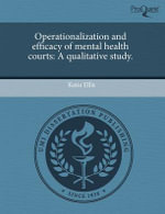 Operationalization and Efficacy of Mental Health Courts : A Qualitative Study. - Katie Ellis