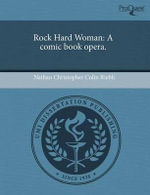 Rock Hard Woman : A Comic Book Opera. - Nathan Christopher Colin Riebli
