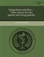 String Beans and Rice---Three Dances for Jazz Quartet and String Quartet. : Curriculum and Pedagogy in a Teachers' Institute o... - David Olen Baird