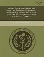 Effects of Grade Level, Gender, and Music Class Enrollment on Elementary and Secondary Students' Self-Reported Preference for Video Presentations of S - Angela Jo Larson Viebrock