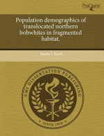 Population Demographics of Translocated Northern Bobwhites in Fragmented Habitat. - Jason L. Scott