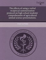 The Effects of Using a Verbal Reciprocal Summarization Protocol on High School Students' Comprehension of Agricultural Animal Science Presentations. - Grant Lee Ermis