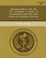 Homosexuality and the U.S. Military : A Study of Homosexual Identity and Choice of Military Service. - G Dean Sinclair