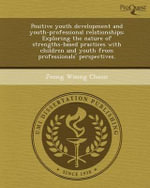 Positive Youth Development and Youth-Professional Relationships : Exploring the Nature of Strengths-Based Practices with Children and Youth from Professionals' Perspectives. - Jeong Woong Cheon