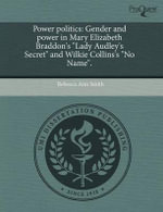 Power Politics : Gender and Power in Mary Elizabeth Braddon's