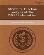 Structure-Function Analysis of the Cxcl12 Chemokine. - Jeffrey David Altenburg