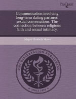 Communication Involving Long-Term Dating Partners' Sexual Conversations : The Connection Between Religious Faith and Sexual Intimacy. - Megan Elizabeth Moore