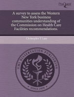 A Survey to Assess the Western New York Business Communities Understanding of the Commission on Health Care Facilities Recommendations. - Christopher T. Lane