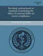 Revoked, Restructured or Retained : Examining the Effect of External Shifts on Norm Compliance. - Valerie Kay Frances Vanho