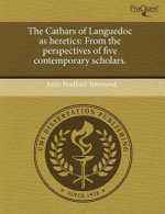 The Cathars of Languedoc as Heretics : From the Perspectives of Five Contemporary Scholars. - Anne Bradford Townsend