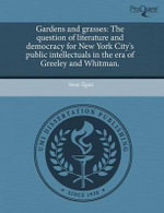 Gardens and Grasses : The Question of Literature and Democracy for New York City's Public Intellectuals in the Era of Greeley and Whitman. - Sean Egan