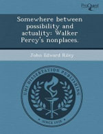 Somewhere Between Possibility and Actuality : Walker Percy's Nonplaces. - Tara Tuttle