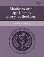 Shadows and Light --- A Story Collection. - Vareemon Tuntivanich