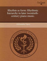 Rhythm as Form : Rhythmic Hierarchy in Later Twentieth-Century Piano Music. - Aleksandra Vojcic