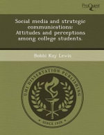 Social Media and Strategic Communications : Attitudes and Perceptions Among College Students. - Professor Xiaobing Li