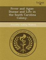 Fever and Ague : Disease and Life in the South Carolina Colony. - Yan Wu