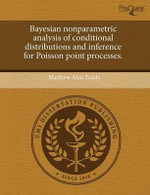 Bayesian Nonparametric Analysis of Conditional Distributions and Inference for Poisson Point Processes. : An Analysis of the Performance Style of Jazz Saxop... - Matthew Alan Taddy