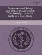 Environmental Policy and Urban Development : The Brooklyn Atlantic Yards as a Case Study. - Emily M Meyer
