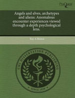 Angels and Elves, Archetypes and Aliens : Anomalous Encounter Experiences Viewed Through a Depth Psychological Lens. - Ray A. Brown