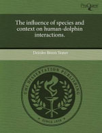 The Influence of Species and Context on Human-Dolphin Interactions. - Deirdre Breen Yeater