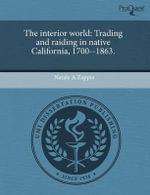 The Interior World : Trading and Raiding in Native California, 1700--1863. - Natale A. Zappia