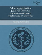 Achieving Application Quality of Service in Resource-Constrained Wireless Sensor Networks. - Sangeeta Bhattacharya