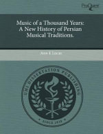 Music of a Thousand Years : A New History of Persian Musical Traditions. - Judith A. Storniolo