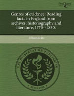 Genres of Evidence : Reading Facts in England from Archives, Historiography and Literature, 1770--1830. - Olivera Jokic