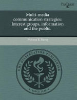Multi-Media Communication Strategies : Interest Groups, Information and the Public. - Melissa K. Merry
