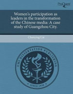 Women's Participation as Leaders in the Transformation of the Chinese Media : A Case Study of Guangzhou City. - Chunying Cai