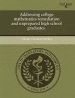 Addressing College Mathematics Remediation and Unprepared High School Graduates. - Nicole Christine Wesley