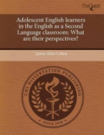 Adolescent English Learners in the English as a Second Language Classroom : What Are Their Perspectives? - James Alan Cohen