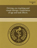 Driving, Eye-Tracking and Visual Entropy : Exploration of Age and Task Effects. - Jess Gilland