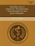 Yesterday's City of Tomorrow : The Minnesota Experimental City and Green Urbanism. - Todd A. Wildermuth
