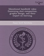 Educational Handheld Video : Examining Shot Composition, Graphic Design, and Their Impact on Learning. - Jason Scott Hutchens