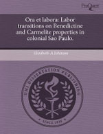Ora Et Labora : Labor Transitions on Benedictine and Carmelite Properties in Colonial Sao Paulo. - Professor Elizabeth A Johnson