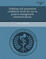 Defining Risk Assessment Confidence Levels for Use in Project Management Communications. - Gary L. Johnson
