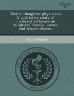 Mother-Daughter Physicians : A Qualitative Study of Maternal Influence on Daughters' Family, Career, and Leisure Choices. - Earl Wade III Arp