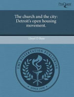 The Church and the City : Detroit's Open Housing Movement. - Lloyd D. Buss