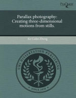 Parallax Photography : Creating Three-Dimensional Motions from Stills. - Ke Colin Zheng