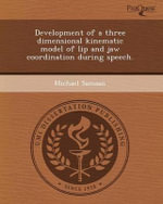 Development of a Three Dimensional Kinematic Model of Lip and Jaw Coordination During Speech. - Joseph Preston Long