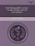 Red-Baiting Public Women : Gender, Loyalty, and Red Scare Politics. - Elizabeth A. Collins