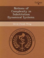 Notions of Complexity in Substitution Dynamical Systems. - David Josiah Wing