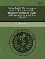 Spring Break : The Economic, Socio-Cultural and Public Governance Impacts of College Students on Spring Break Host Locations. - John Laurie