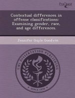 Contextual Differences in Offense Classifications : Examining Gender, Race, and Age Differences. - Gene Tsvid
